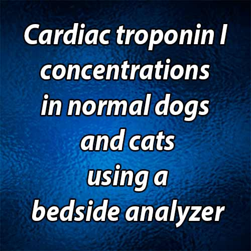 Cardiac troponin I concentrations in normal dogs and cats using a bedside analyzer
